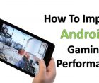 How to Enhance the Performance of Android Phones